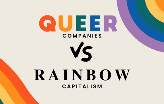 Queer Companies vs Rainbow Capitalism